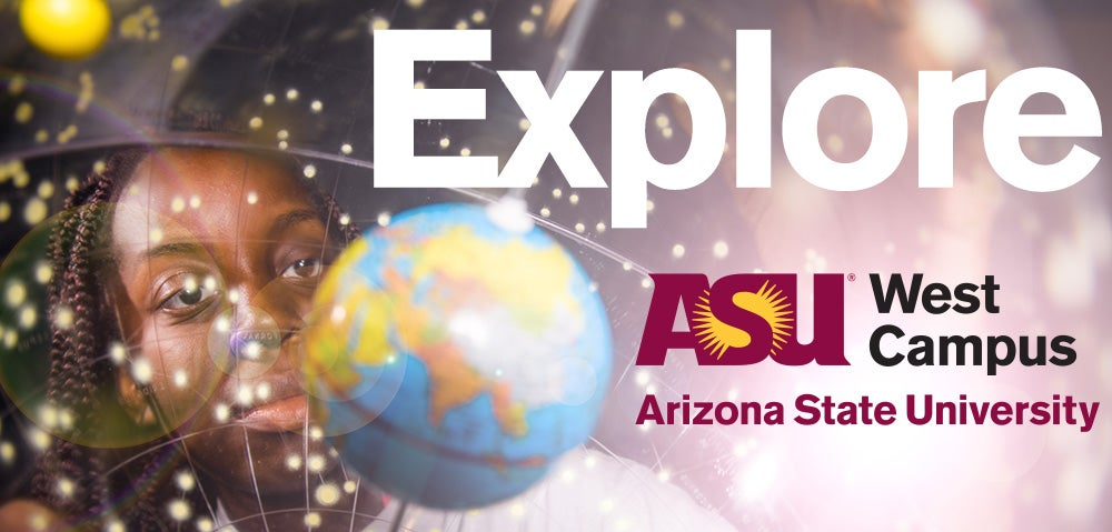 """Event banner reading """"Explore ASU West"""" over a picture of a student looking at a globe model"""