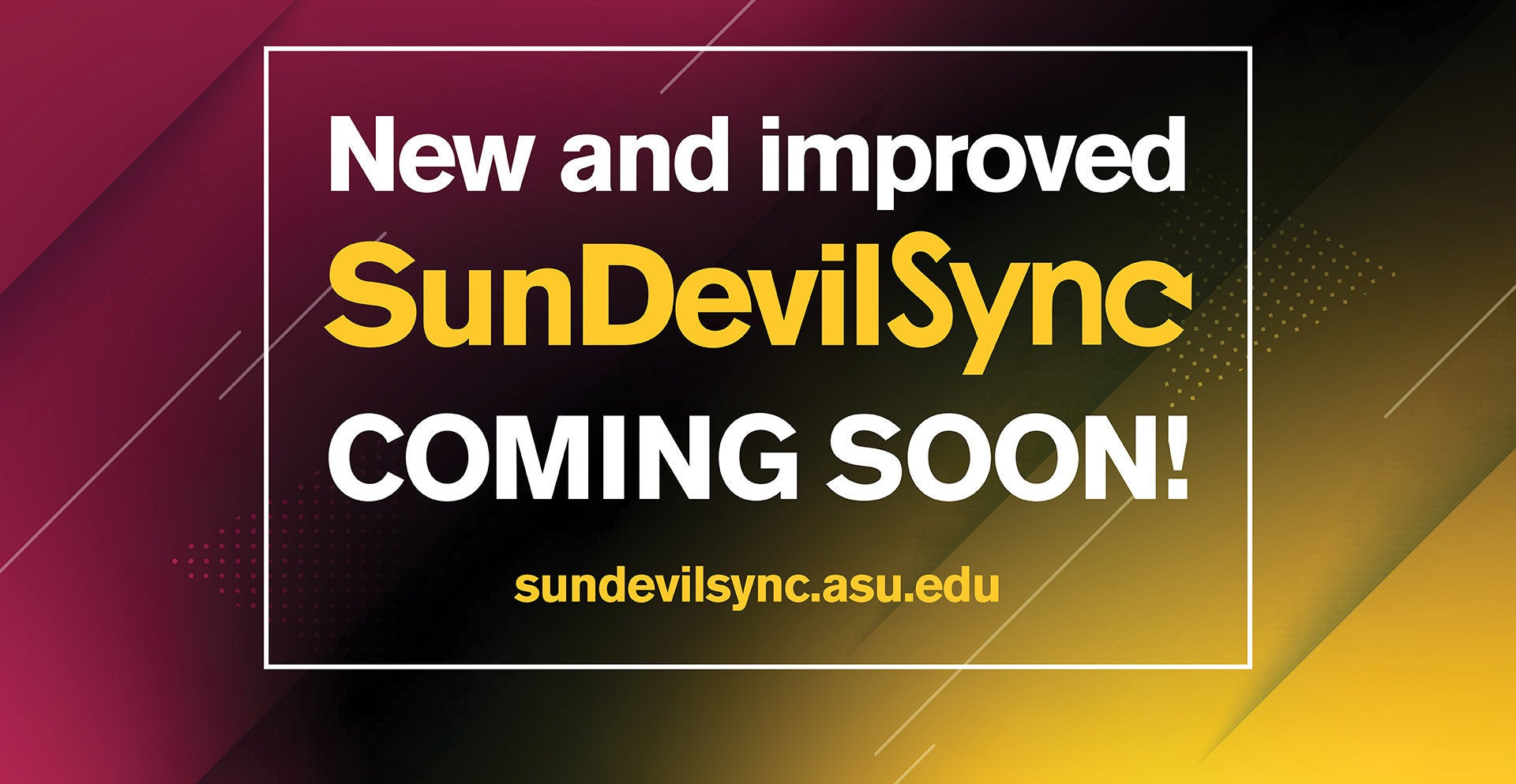 Note saying that the new and improved SunDevilSync site is coming soon at sundevilsync.asu.edu